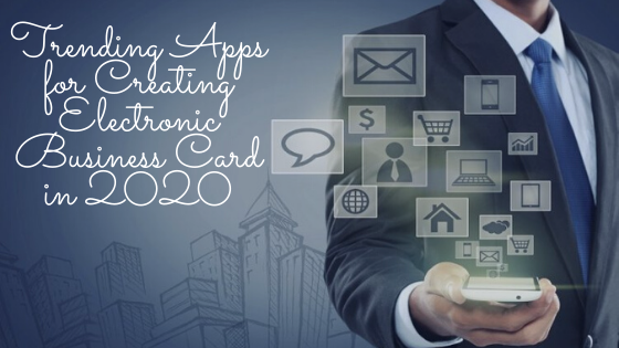 Trending Apps for Creating Electronic Business Card in 2020