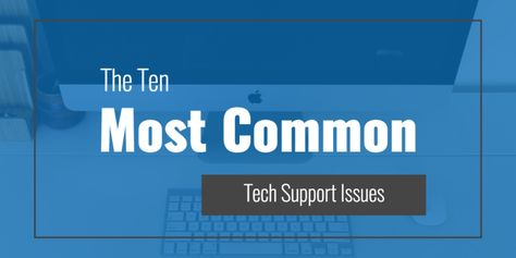 What are the Common Tech Support Problems?
