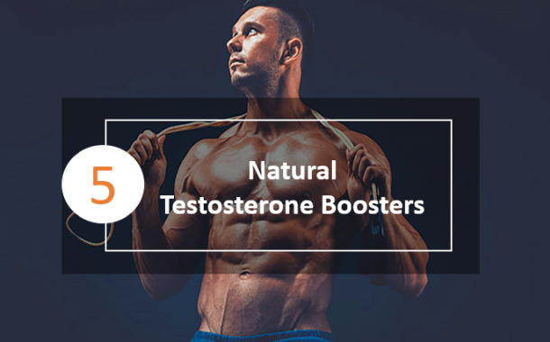 5 Natural Testosterone Boosters You Will Never Know Before