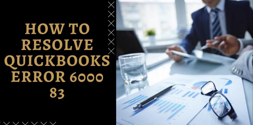 How To Resolve QuickBooks Error 6000 83