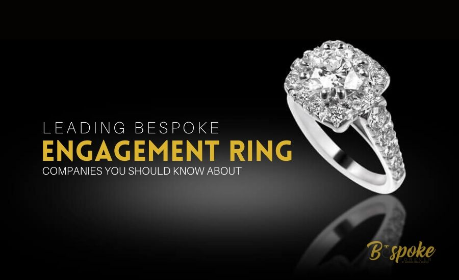 Leading Bespoken Engagement Ring Companies You Should Know About
