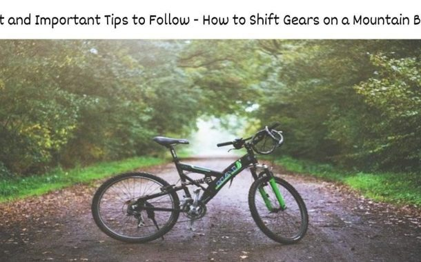 Best and Important Tips to Follow - How to Shift Gears on a Mountain Bike