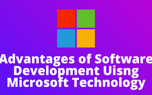 Advantages of Software Development with Microsoft Technology